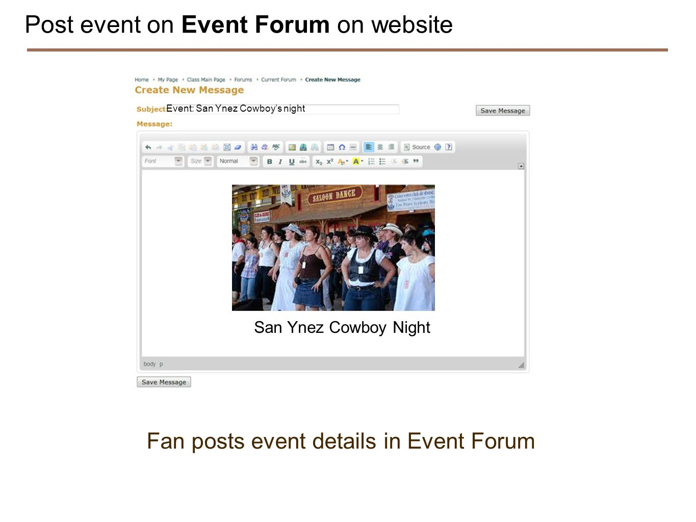 Post event on Event Forum on website Fan posts event details in Event Forum Event: San Ynez Cowboys night San Ynez Cowboy Night