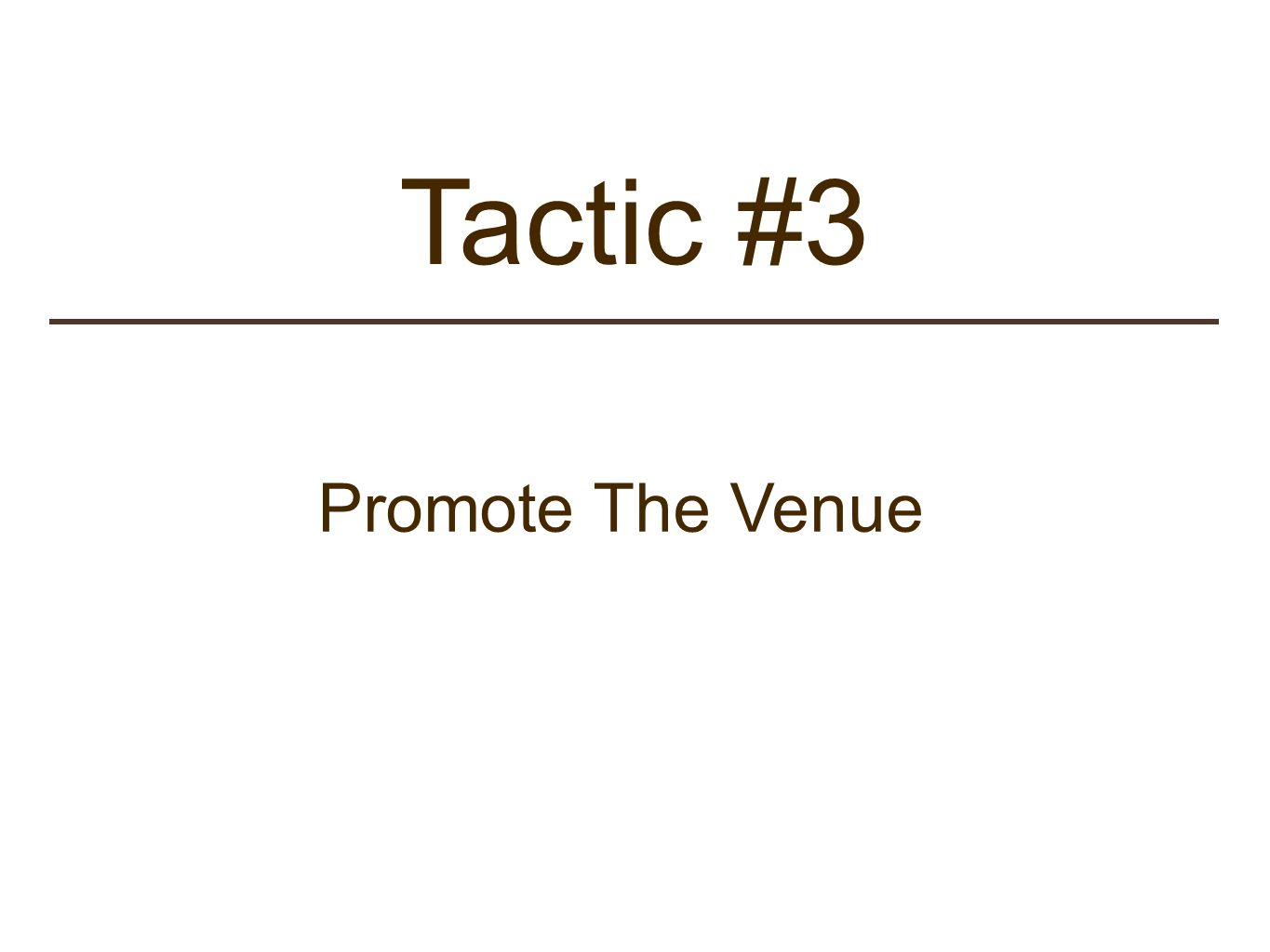 Tactic #3 Promote The Venue