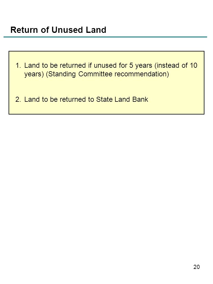 Return of Unused Land 1.Land to be returned if unused for 5 years (instead of 10 years) (Standing Committee recommendation) 2.Land to be returned to S