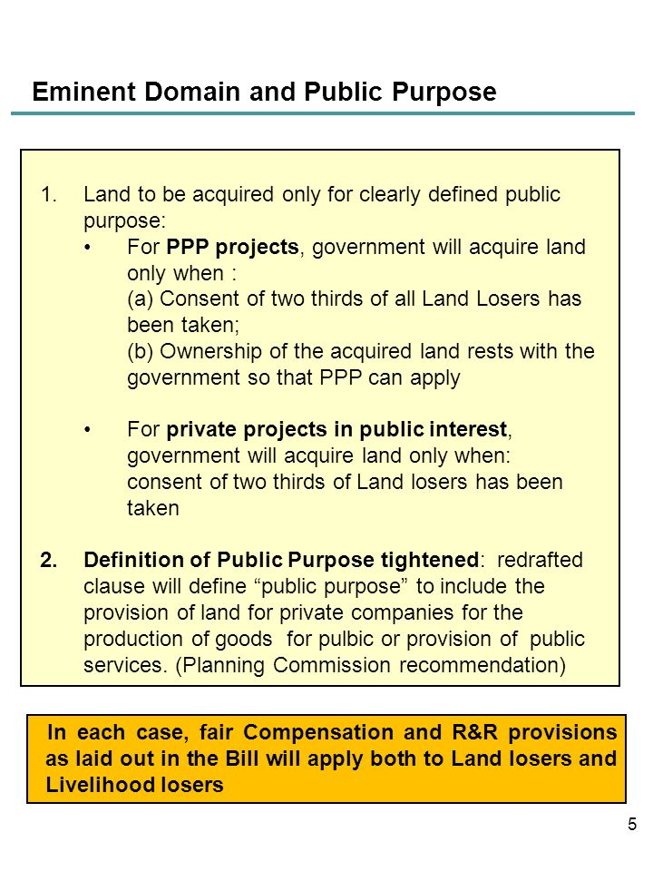 Eminent Domain and Public Purpose 5 1.Land to be acquired only for clearly defined public purpose: For PPP projects, government will acquire land only