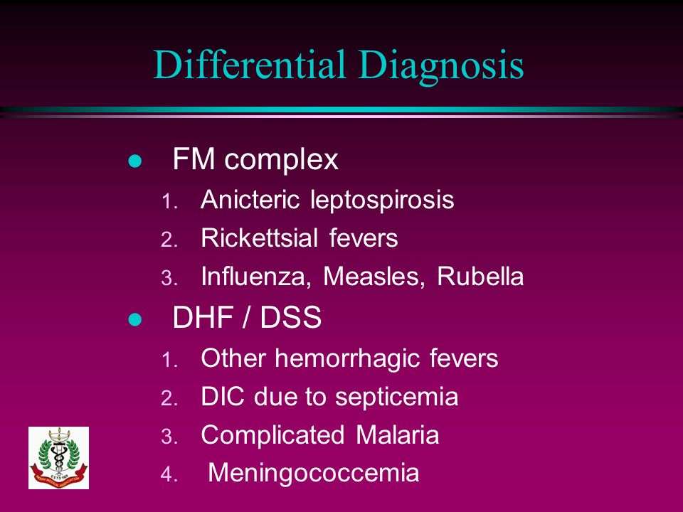 Differential Diagnosis l FM complex 1. Anicteric leptospirosis 2. Rickettsial fevers 3. Influenza, Measles, Rubella l DHF / DSS 1. Other hemorrhagic f