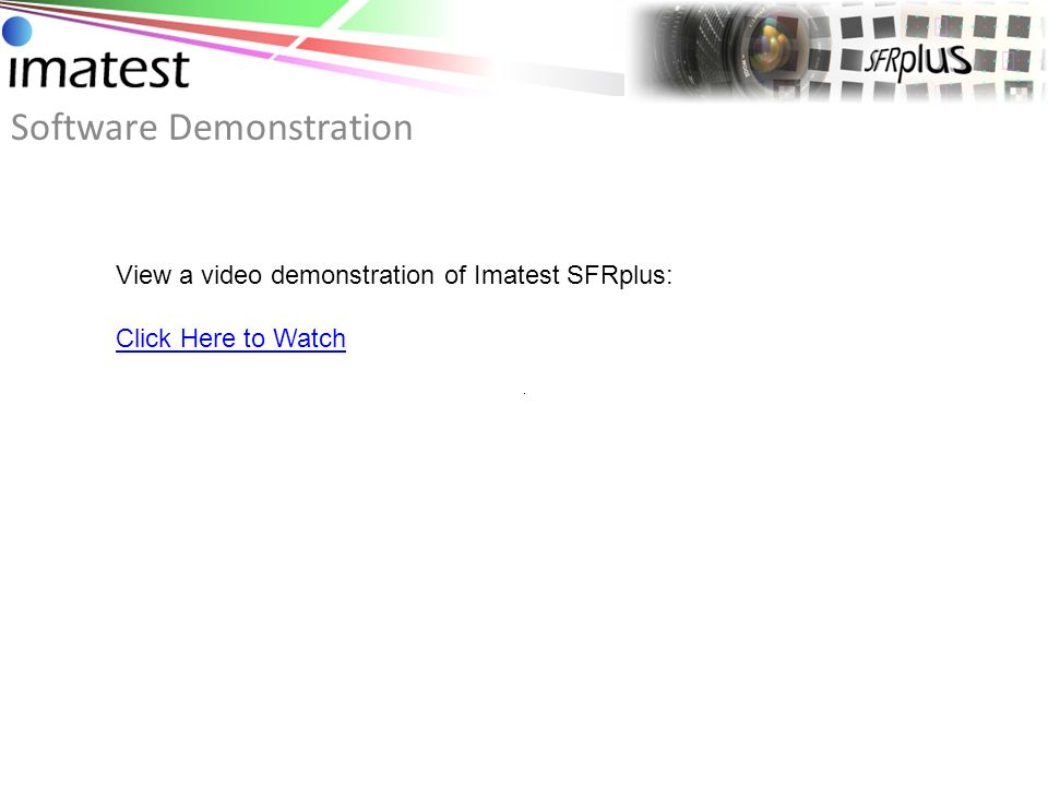 Software Demonstration View a video demonstration of Imatest SFRplus: Click Here to Watch