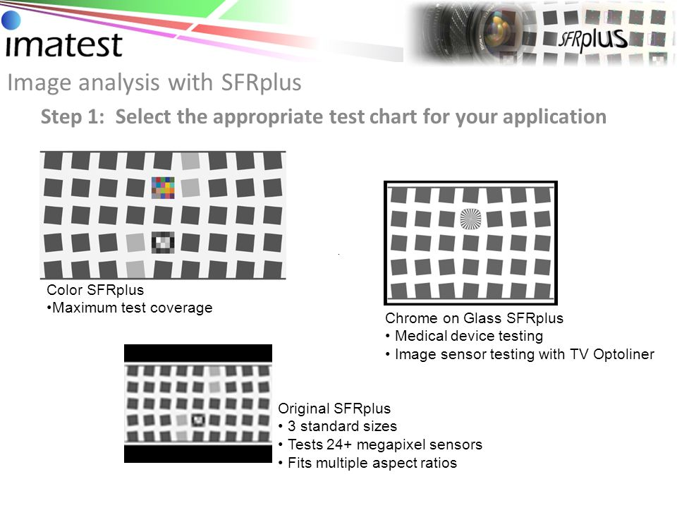 Image analysis with SFRplus Step 2: Capture image of test chart from imaging device Imatest DevWare Edition Automatically pulls images from Aptina Sensors