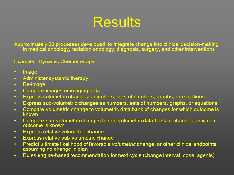 Results Approximately 60 processes developed, to integrate change into clinical decision-making in medical oncology, radiation oncology, diagnosis, su