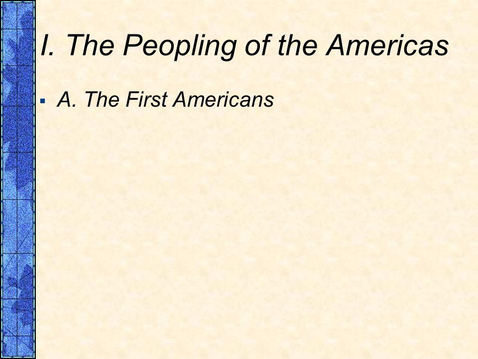 I. The Peopling of the Americas A. The First Americans