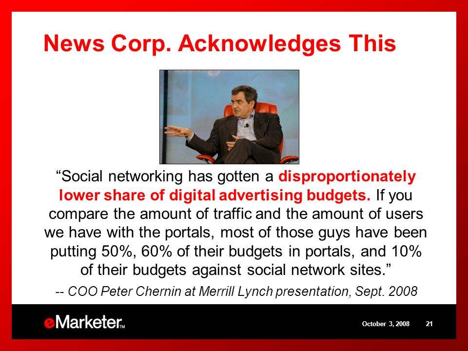 News Corp. Acknowledges This October 3, 200821 Social networking has gotten a disproportionately lower share of digital advertising budgets. If you co