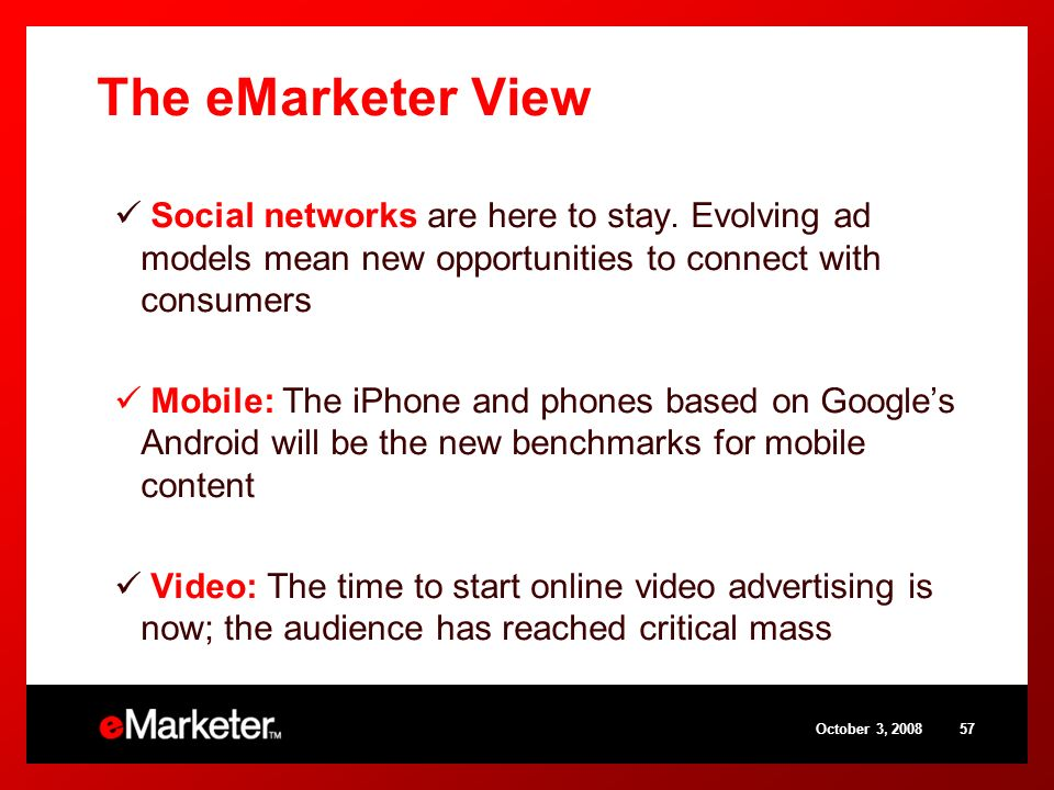 The eMarketer View Social networks are here to stay. Evolving ad models mean new opportunities to connect with consumers Mobile: The iPhone and phones