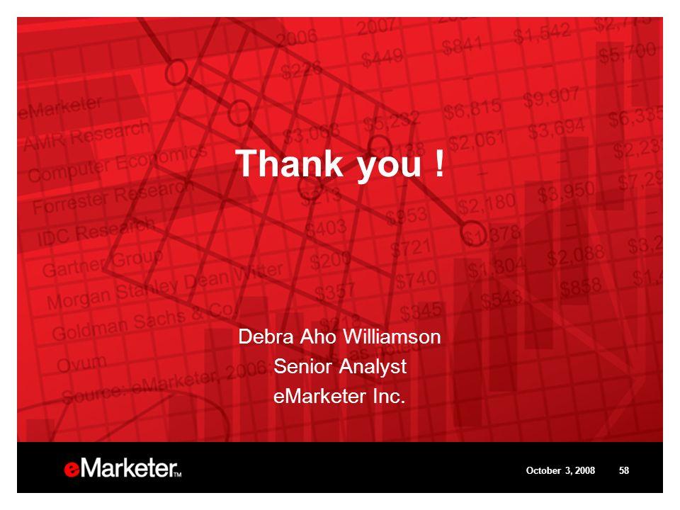 October 3, 200858 Thank you ! Debra Aho Williamson Senior Analyst eMarketer Inc.