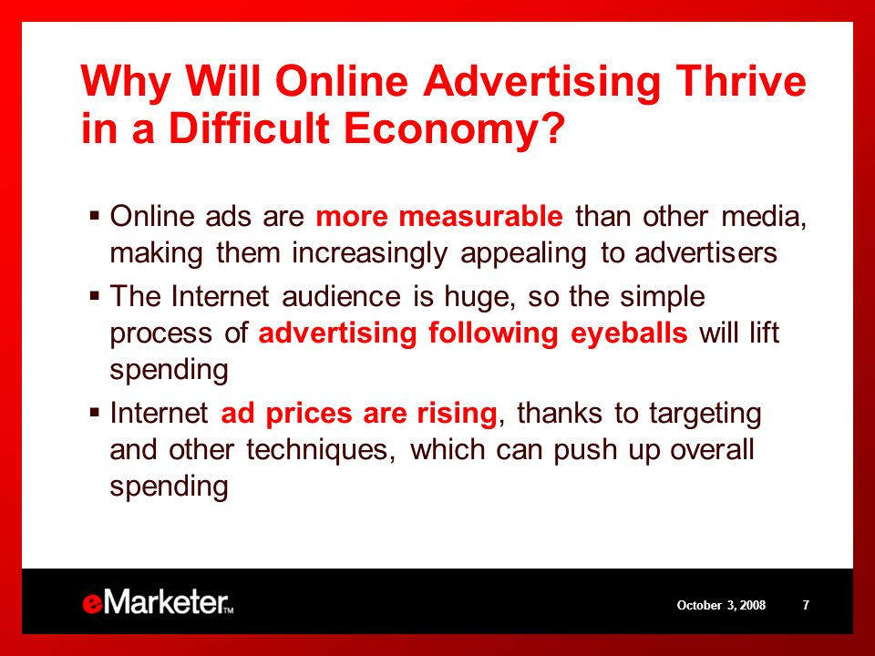 October 3, 20087 Why Will Online Advertising Thrive in a Difficult Economy? Online ads are more measurable than other media, making them increasingly