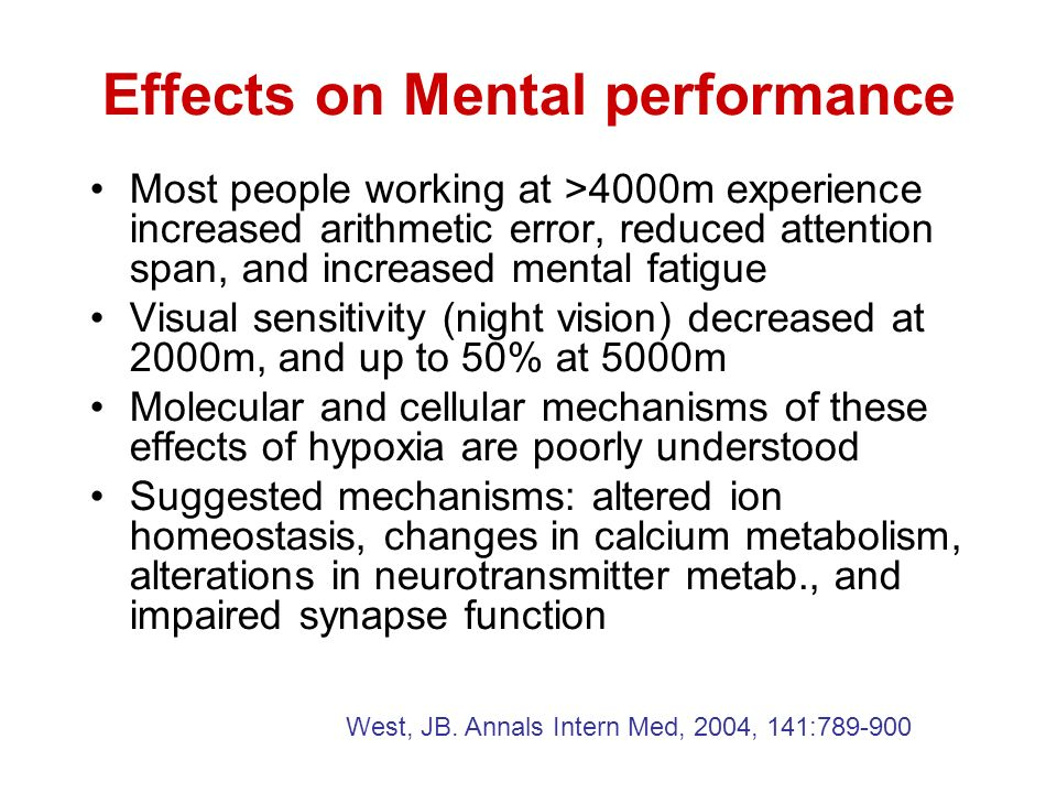 Effects on Mental performance Most people working at >4000m experience increased arithmetic error, reduced attention span, and increased mental fatigu