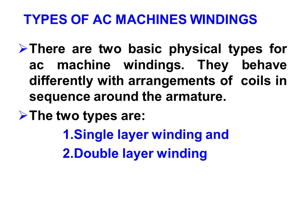 TYPES OF AC MACHINES WINDINGS There are two basic physical types for ac machine windings. They behave differently with arrangements of coils in sequen