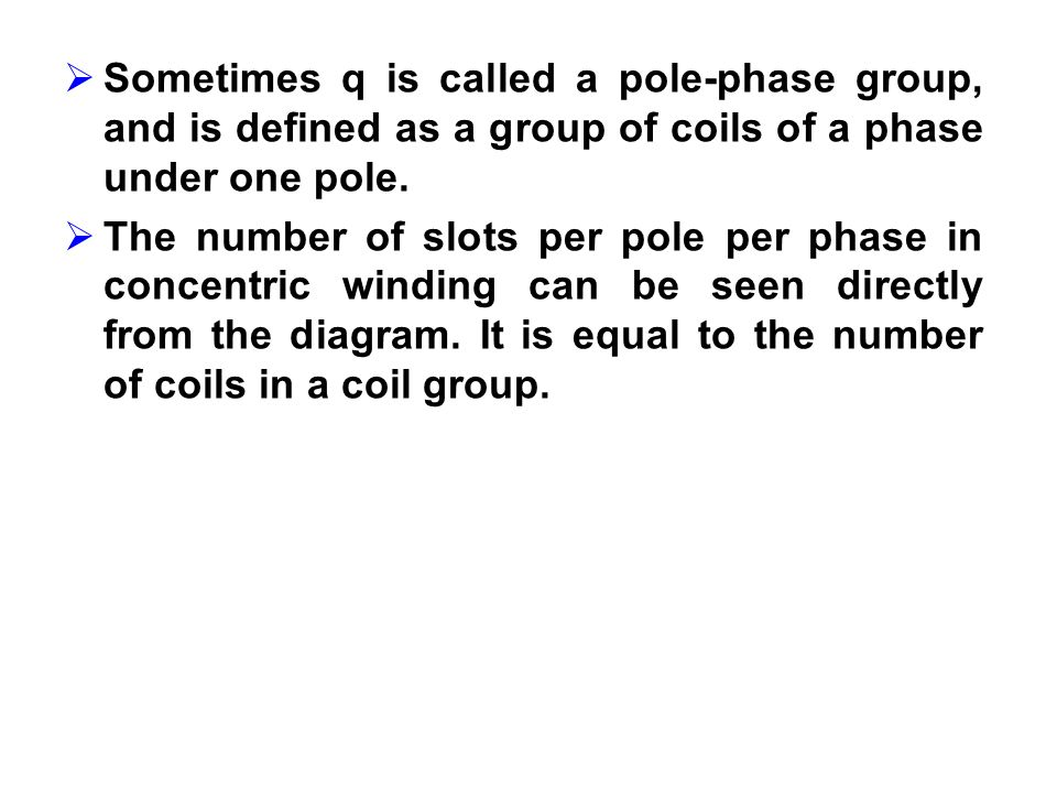 Sometimes q is called a pole-phase group, and is defined as a group of coils of a phase under one pole. The number of slots per pole per phase in conc