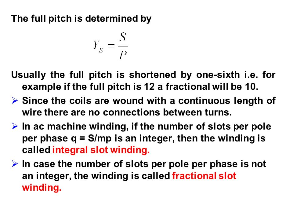 The full pitch is determined by Usually the full pitch is shortened by one-sixth i.e. for example if the full pitch is 12 a fractional will be 10. Sin