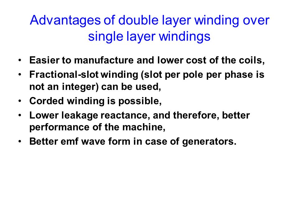 Advantages of double layer winding over single layer windings Easier to manufacture and lower cost of the coils, Fractional-slot winding (slot per pol