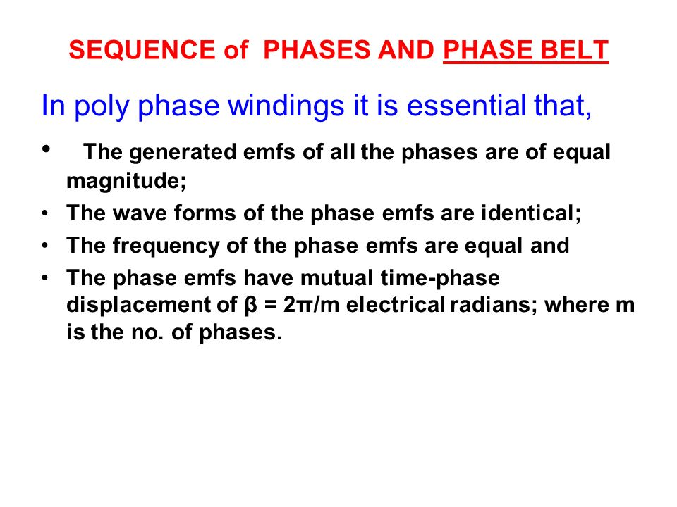 SEQUENCE of PHASES AND PHASE BELT In poly phase windings it is essential that, The generated emfs of all the phases are of equal magnitude; The wave f