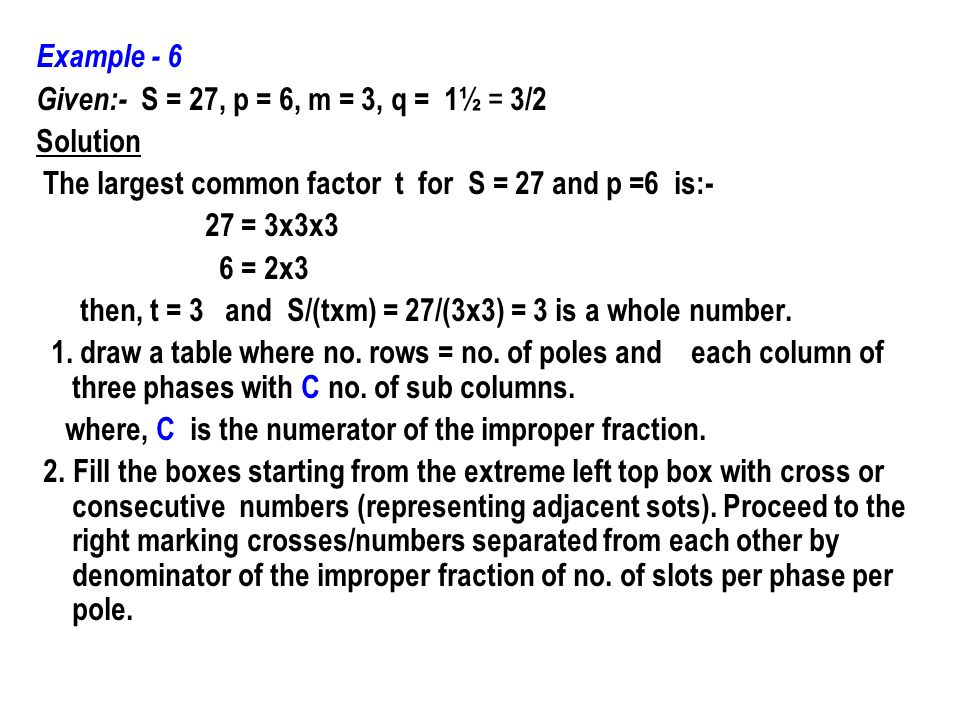 Example - 6 Given:- S = 27, p = 6, m = 3, q = 1½ = 3/2 Solution The largest common factor t for S = 27 and p =6 is:- 27 = 3x3x3 6 = 2x3 then, t = 3 an