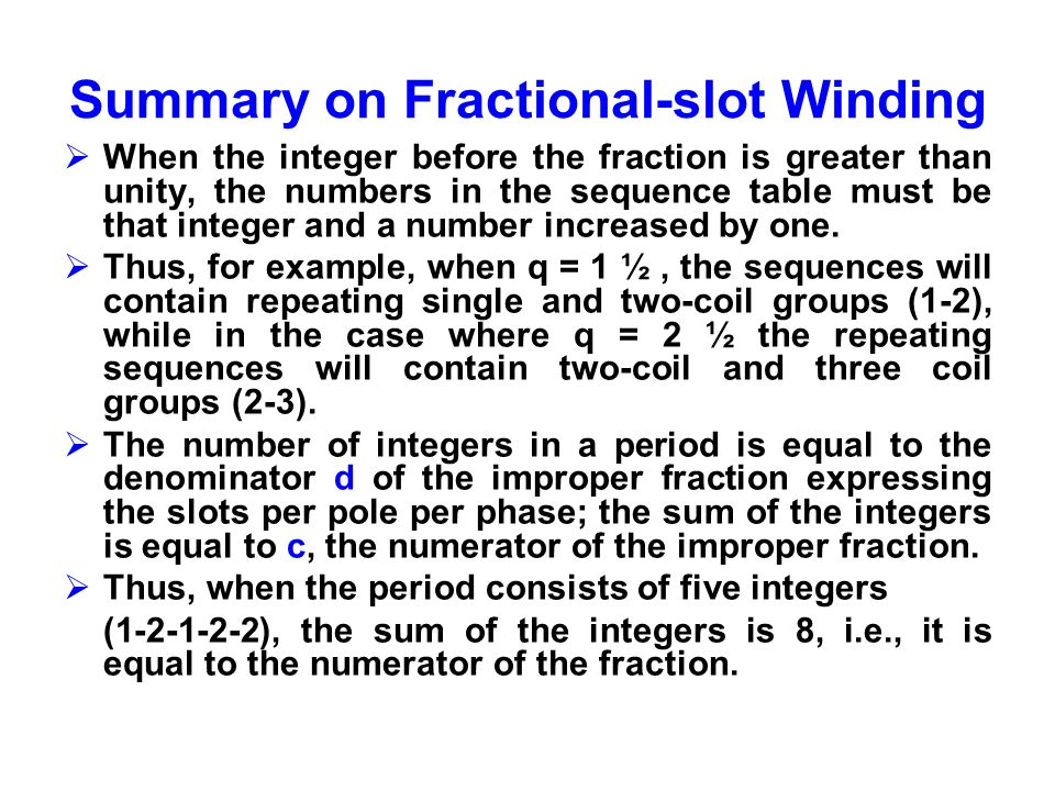 Summary on Fractional-slot Winding When the integer before the fraction is greater than unity, the numbers in the sequence table must be that integer