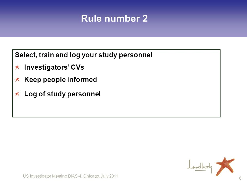 US Investigator Meeting DIAS-4, Chicago, July 2011 7 Example of the Log of Study Personnel