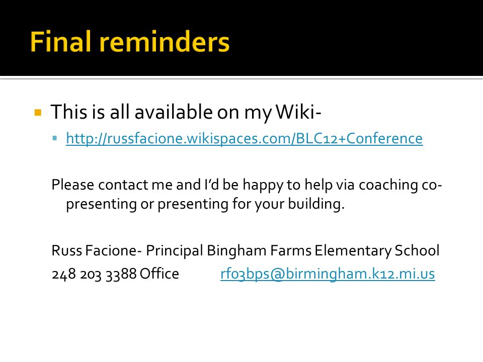 This is all available on my Wiki- http://russfacione.wikispaces.com/BLC12+Conference Please contact me and Id be happy to help via coaching co- presenting or presenting for your building.