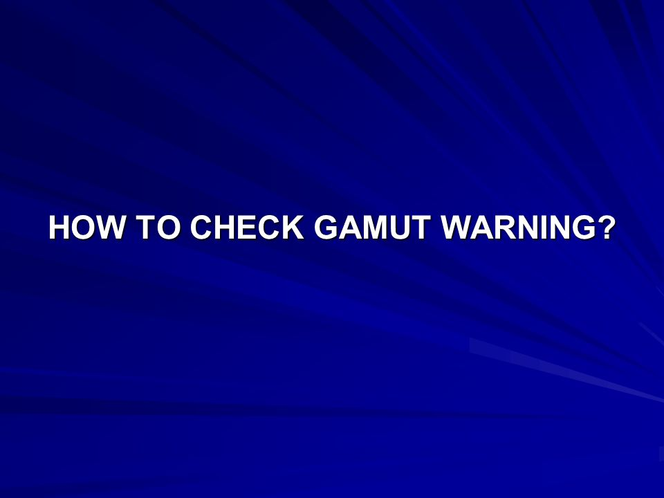 HOW TO CHECK GAMUT WARNING