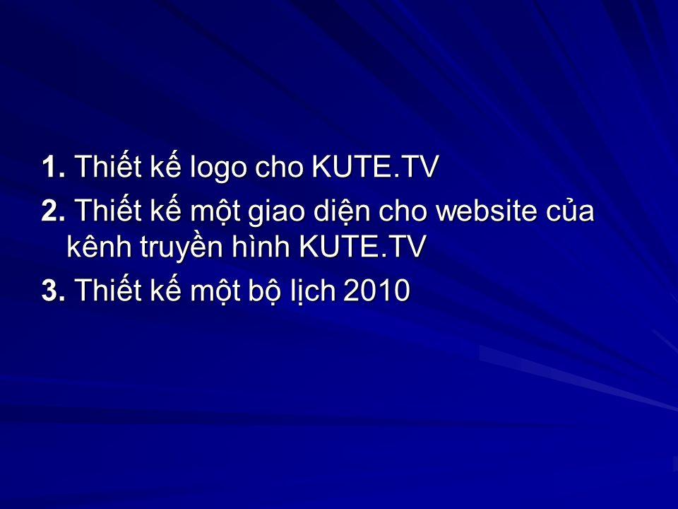 1. Thit k logo cho KUTE.TV 2. Thit k mt giao din cho website ca kênh truyn hình KUTE.TV 3.