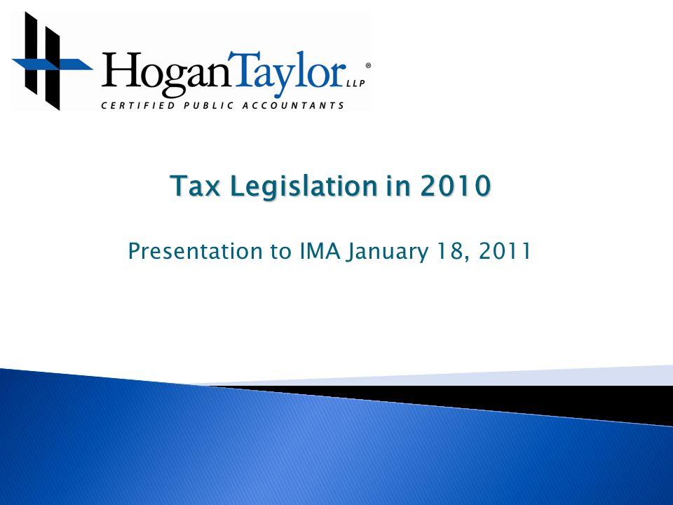 Tax Legislation in 2010 Presentation to IMA January 18, 2011
