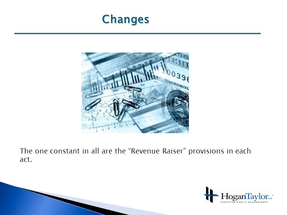Changes The one constant in all are the Revenue Raiser provisions in each act.