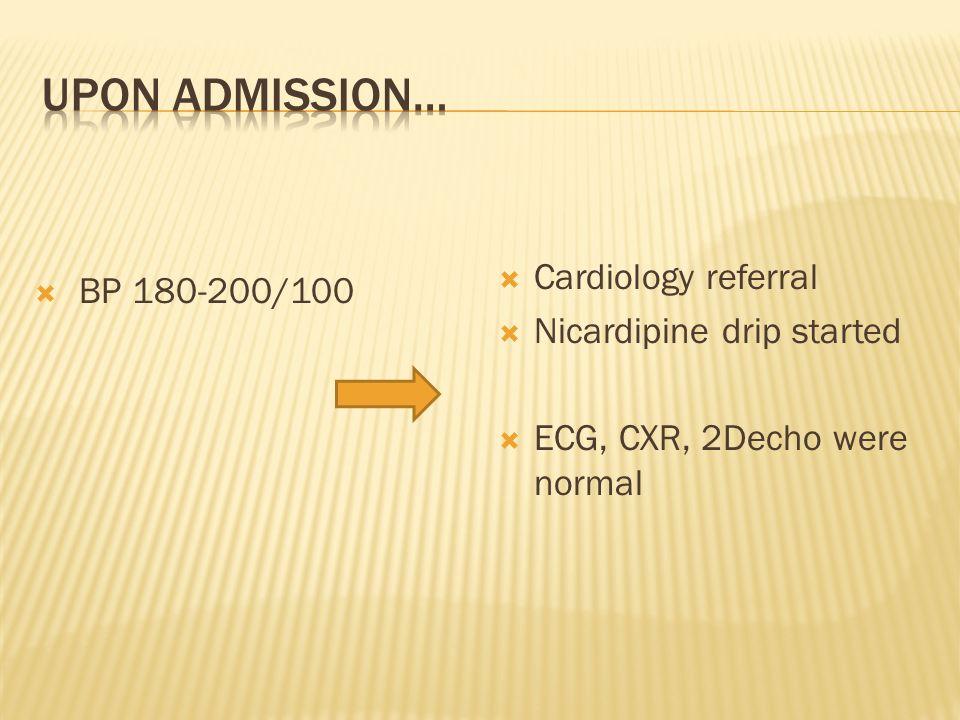 BP 180-200/100 Cardiology referral Nicardipine drip started ECG, CXR, 2Decho were normal