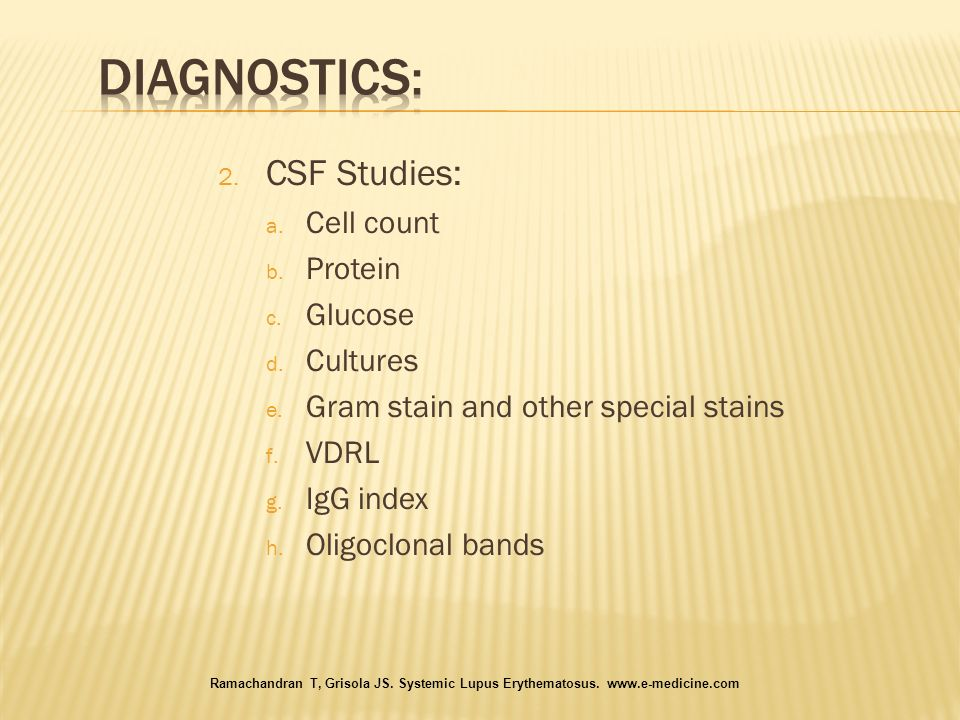 2. CSF Studies: a. Cell count b. Protein c. Glucose d. Cultures e. Gram stain and other special stains f. VDRL g. IgG index h. Oligoclonal bands Ramac