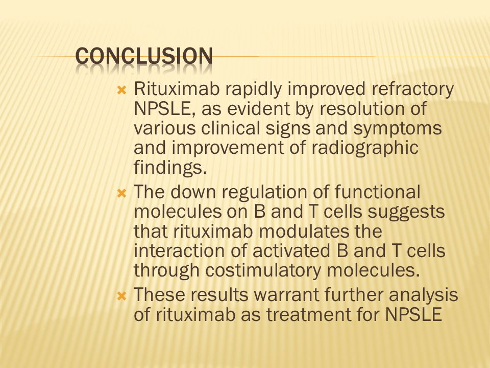 Rituximab rapidly improved refractory NPSLE, as evident by resolution of various clinical signs and symptoms and improvement of radiographic findings.