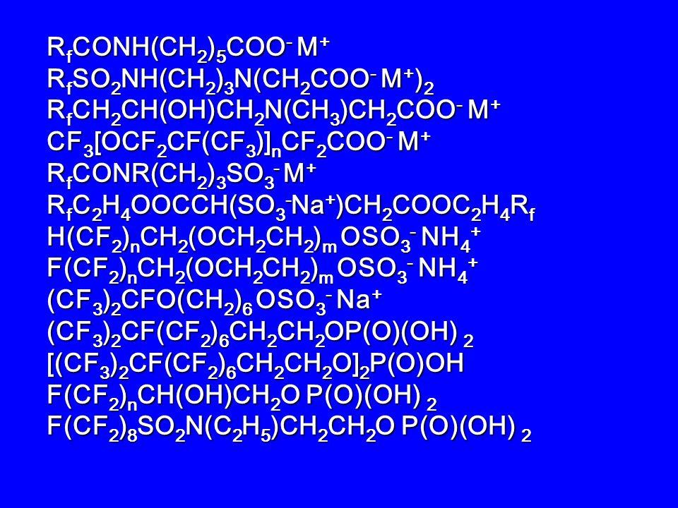 R f COO - M + R f COO - M + R f SO 3 - M + R f SO 3 - M + R f OSO 3 - M + R f OSO 3 - M + R f OP O O - M + 2 R f OP O O - M + 2