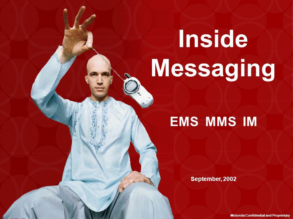 Inside Messaging EMS MMS IM September, 2002 Motorola Confidential and Proprietary