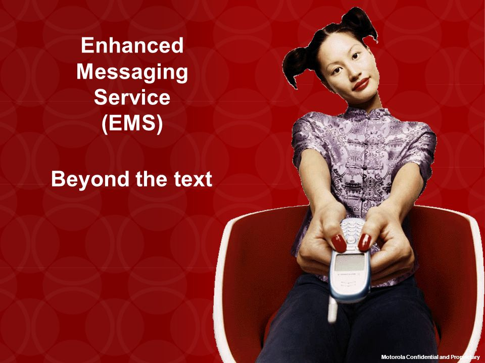 Enhanced Messaging Service (EMS) Beyond the text Motorola Confidential and Proprietary