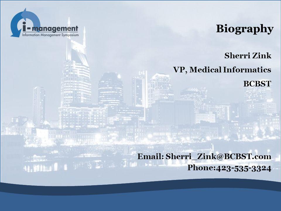 Biography Sherri Zink VP, Medical Informatics BCBST Email: Sherri_Zink@BCBST.com Phone:423-535-3324