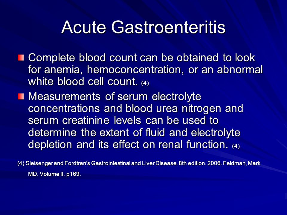 Acute Gastroenteritis Complete blood count can be obtained to look for anemia, hemoconcentration, or an abnormal white blood cell count. (4) Measureme
