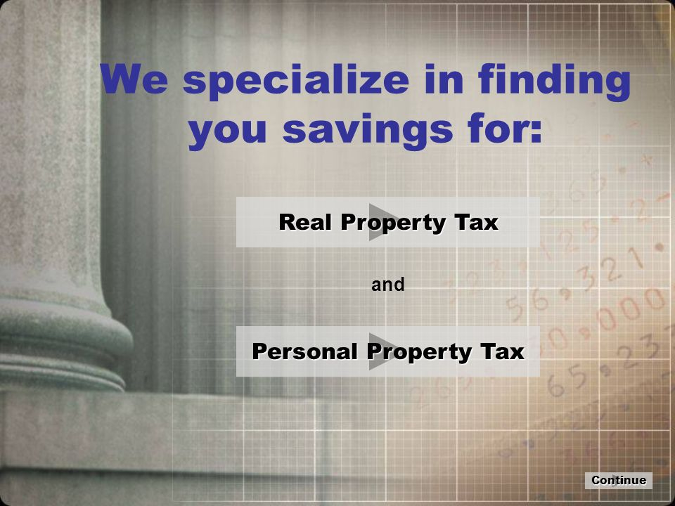 Real Property Tax We will identify errors in your property tax assessment and file appeals to obtain the largest reductions possible.