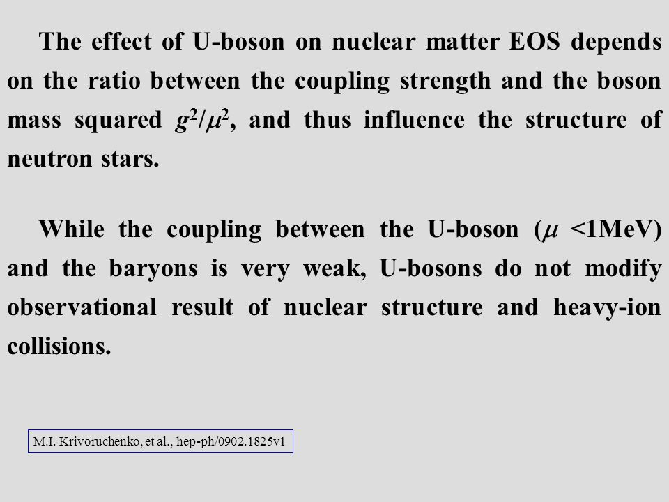 The effect of U-boson on nuclear matter EOS depends on the ratio between the coupling strength and the boson mass squared g 2 / 2, and thus influence