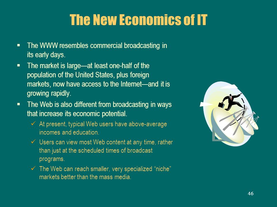 46 The New Economics of IT The WWW resembles commercial broadcasting in its early days. The market is largeat least one-half of the population of the