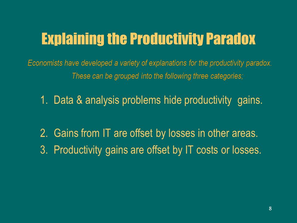 8 Explaining the Productivity Paradox Economists have developed a variety of explanations for the productivity paradox. These can be grouped into the
