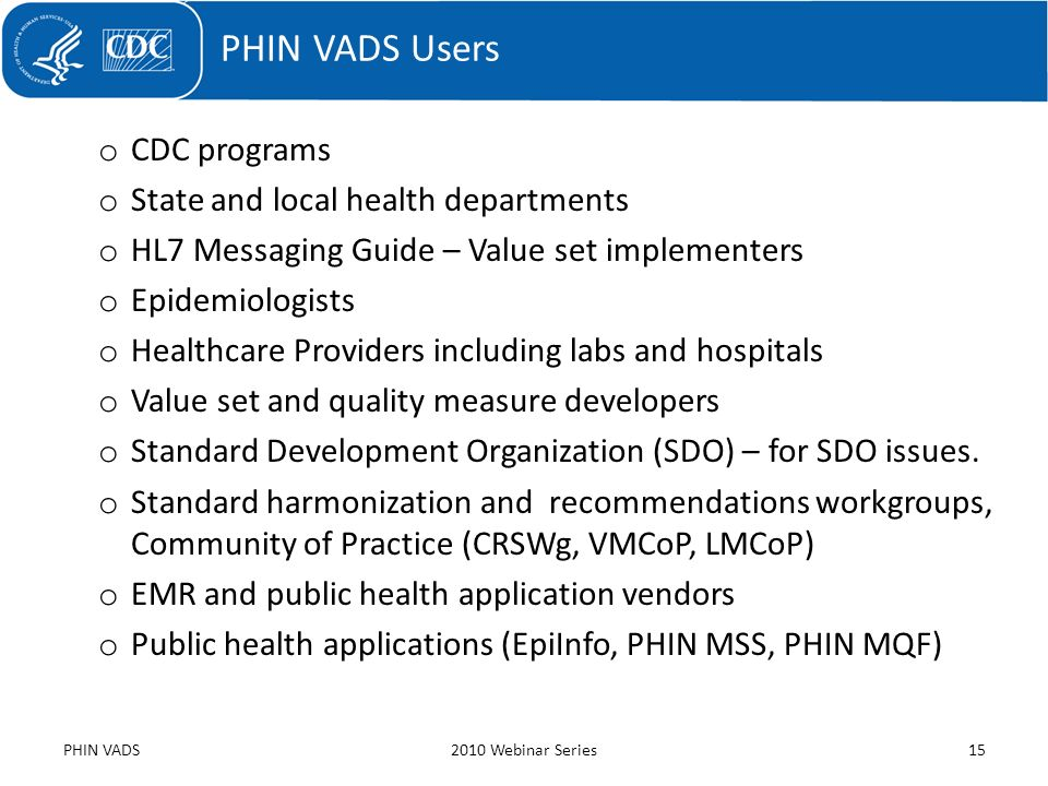 o CDC programs o State and local health departments o HL7 Messaging Guide – Value set implementers o Epidemiologists o Healthcare Providers including
