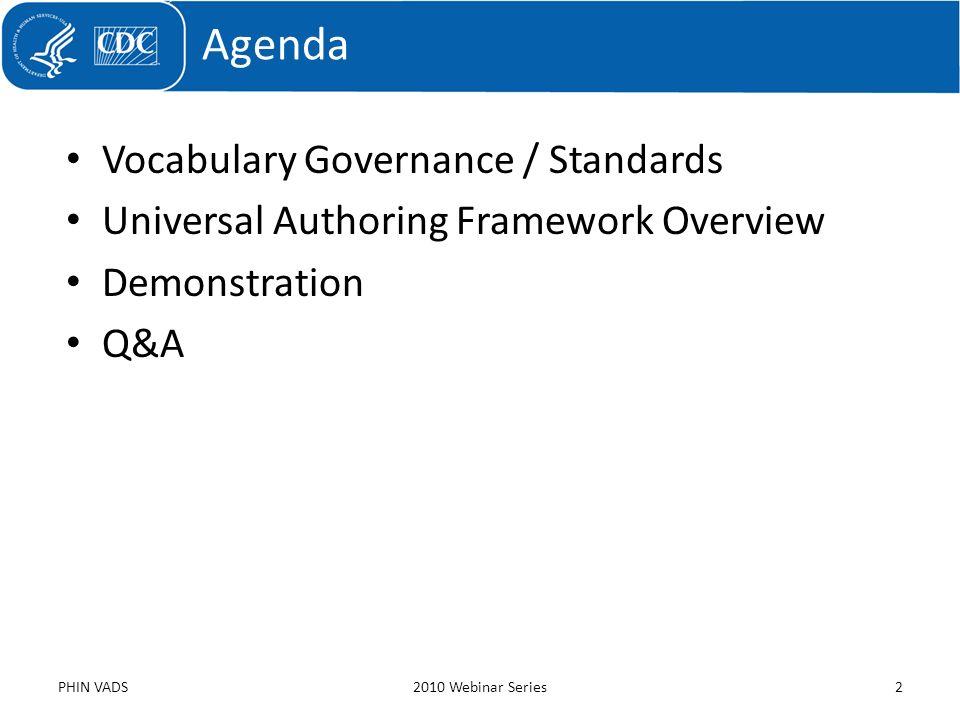 Vocabulary Governance / Standards Universal Authoring Framework Overview Demonstration Q&A Agenda PHIN VADS2010 Webinar Series2