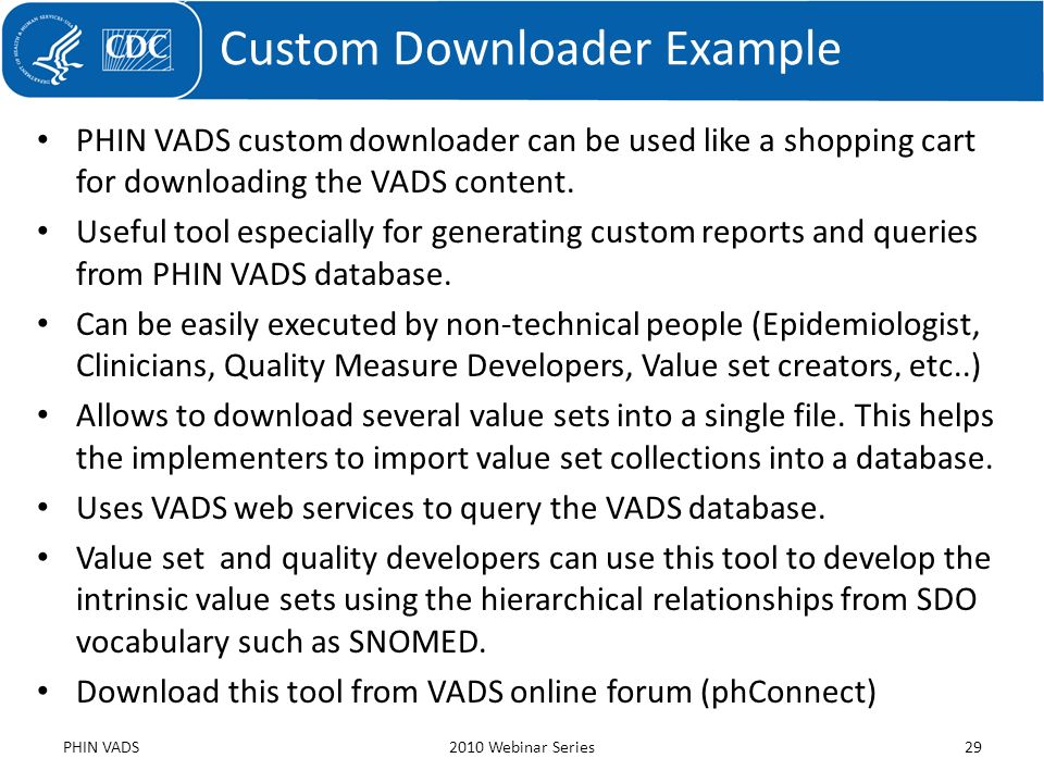 PHIN VADS custom downloader can be used like a shopping cart for downloading the VADS content. Useful tool especially for generating custom reports an