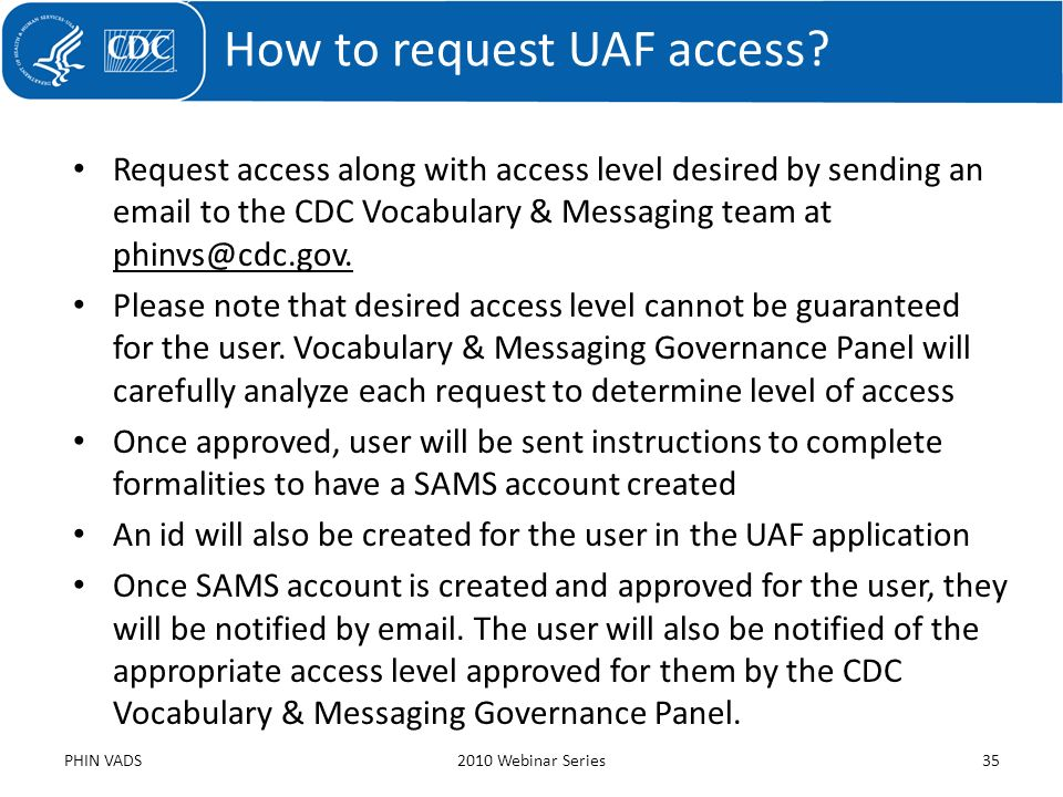 Request access along with access level desired by sending an email to the CDC Vocabulary & Messaging team at phinvs@cdc.gov. Please note that desired