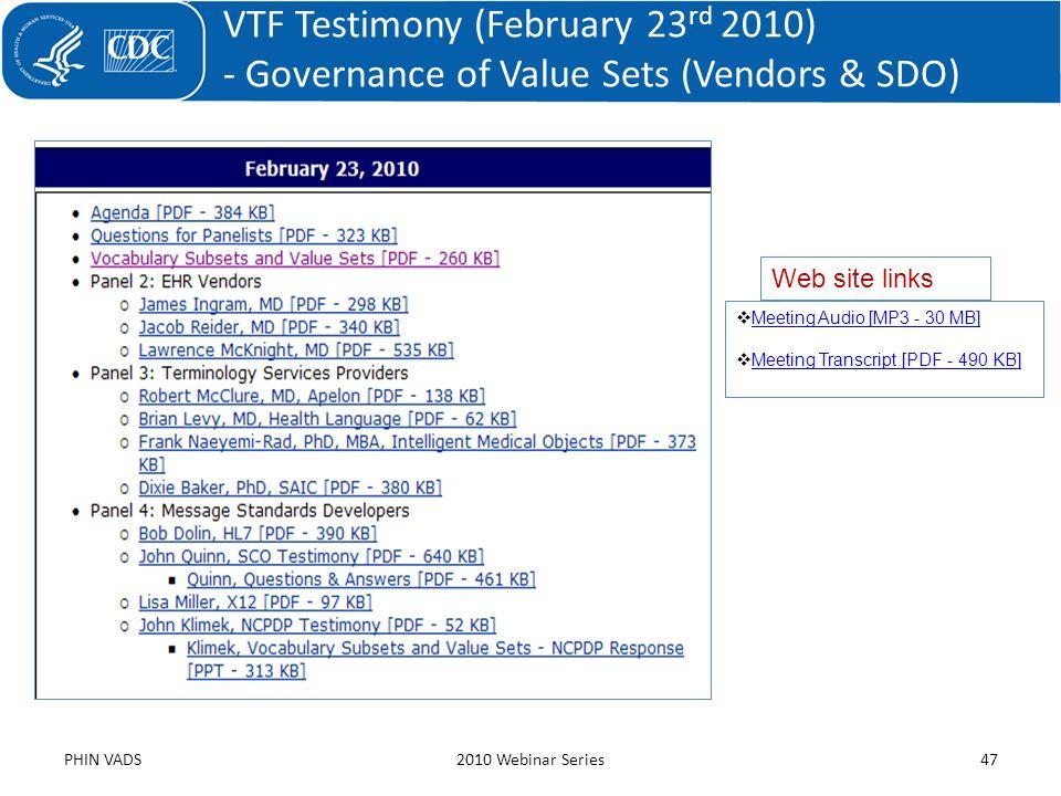 PHIN VADS2010 Webinar Series47 VTF Testimony (February 23 rd 2010) - Governance of Value Sets (Vendors & SDO) Meeting Audio [MP3 - 30 MB] Meeting Tran