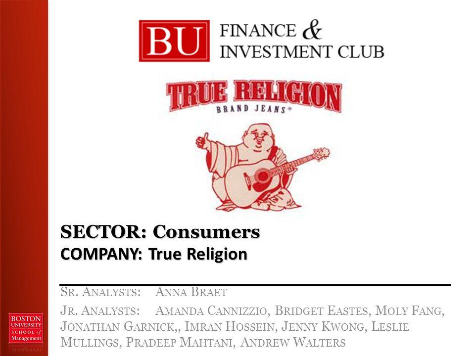 SECTOR: Consumers COMPANY: True Religion S R. A NALYSTS : A NNA B RAET J R. A NALYSTS :A MANDA C ANNIZZIO, B RIDGET E ASTES, M OLY F ANG, J ONATHAN G