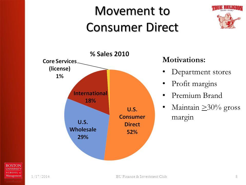 Movement to Consumer Direct 1/17/2014BU Finance & Investment Club8 Motivations: Department stores Profit margins Premium Brand Maintain >30% gross mar