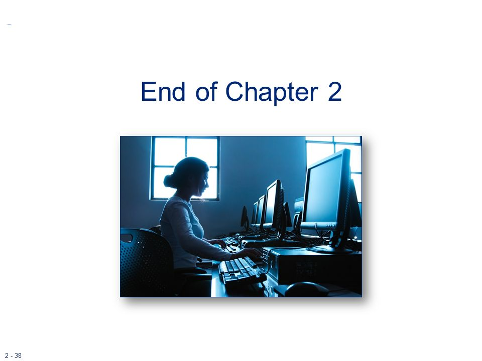 2 - 38 End of Chapter 2