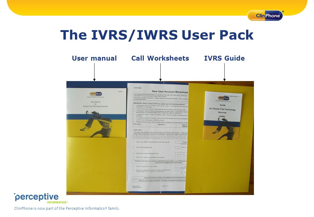 ClinPhone is now part of the Perceptive Informatics® family. The IVRS/IWRS User Pack User manualCall WorksheetsIVRS Guide