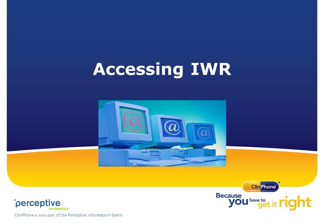 ClinPhone is now part of the Perceptive Informatics® family. Accessing IWR