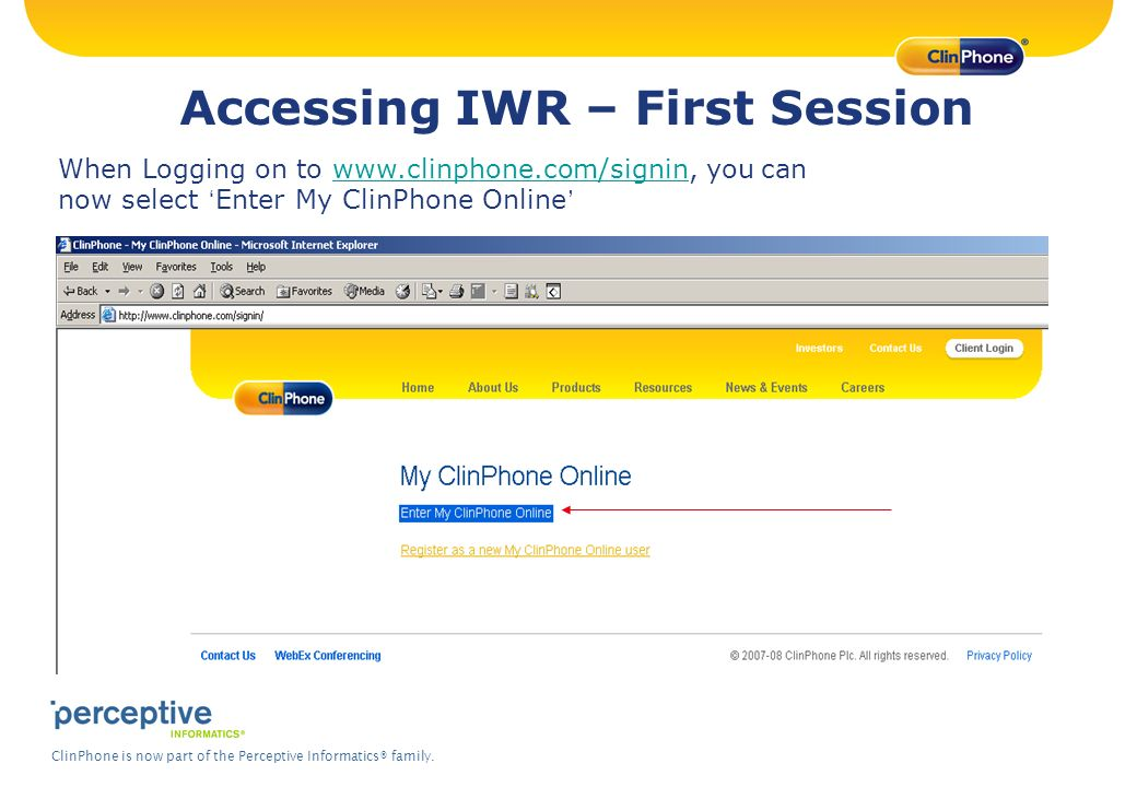 ClinPhone is now part of the Perceptive Informatics® family. Accessing IWR – First Session When Logging on to www.clinphone.com/signin, you can now se